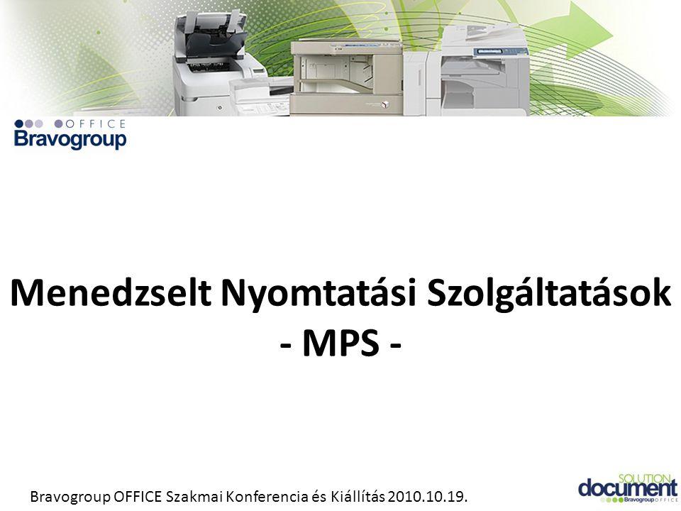 Menedzselt Nyomtatási Szolgáltatások - MPS - Bravogroup OFFICE Szakmai Konferencia és Kiállítás 2010.10.19.