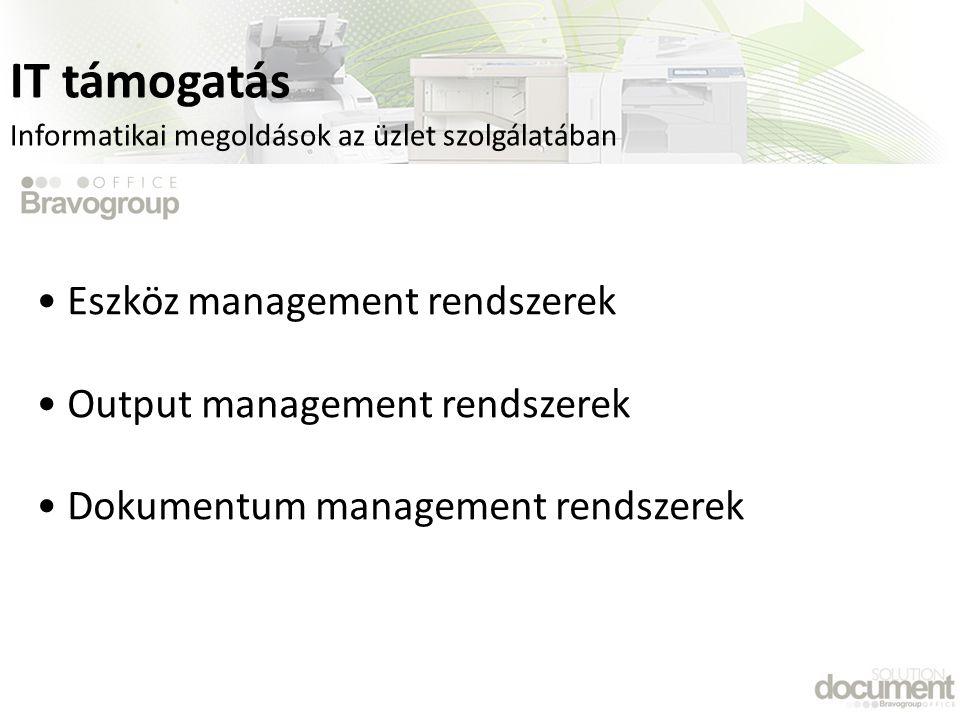 • Eszköz management rendszerek • Output management rendszerek • Dokumentum management rendszerek Informatikai megoldások az üzlet szolgálatában IT támogatás