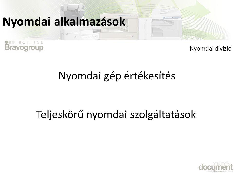 Teljeskörű nyomdai szolgáltatások Nyomdai gép értékesítés Nyomdai divízió Nyomdai alkalmazások