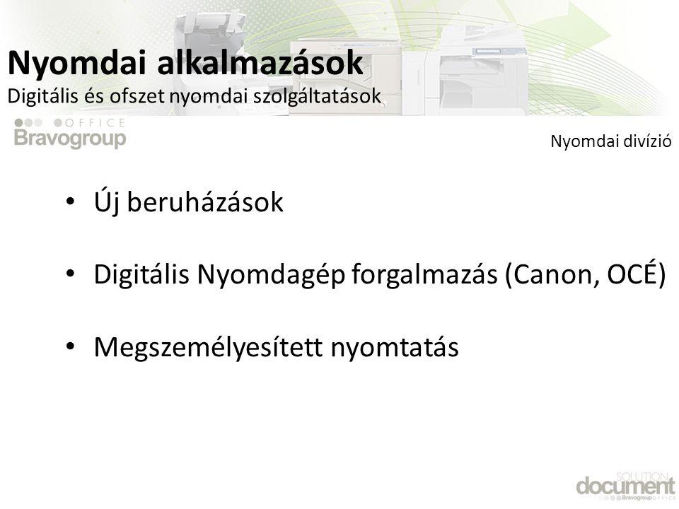Digitális és ofszet nyomdai szolgáltatások • Új beruházások • Digitális Nyomdagép forgalmazás (Canon, OCÉ) • Megszemélyesített nyomtatás Nyomdai divízió Nyomdai alkalmazások