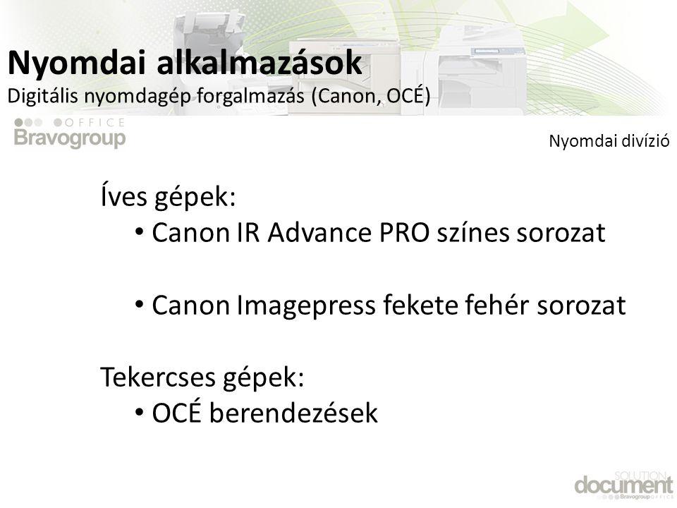 Íves gépek: • Canon IR Advance PRO színes sorozat • Canon Imagepress fekete fehér sorozat Tekercses gépek: • OCÉ berendezések Nyomdai divízió Digitális nyomdagép forgalmazás (Canon, OCÉ) Nyomdai alkalmazások