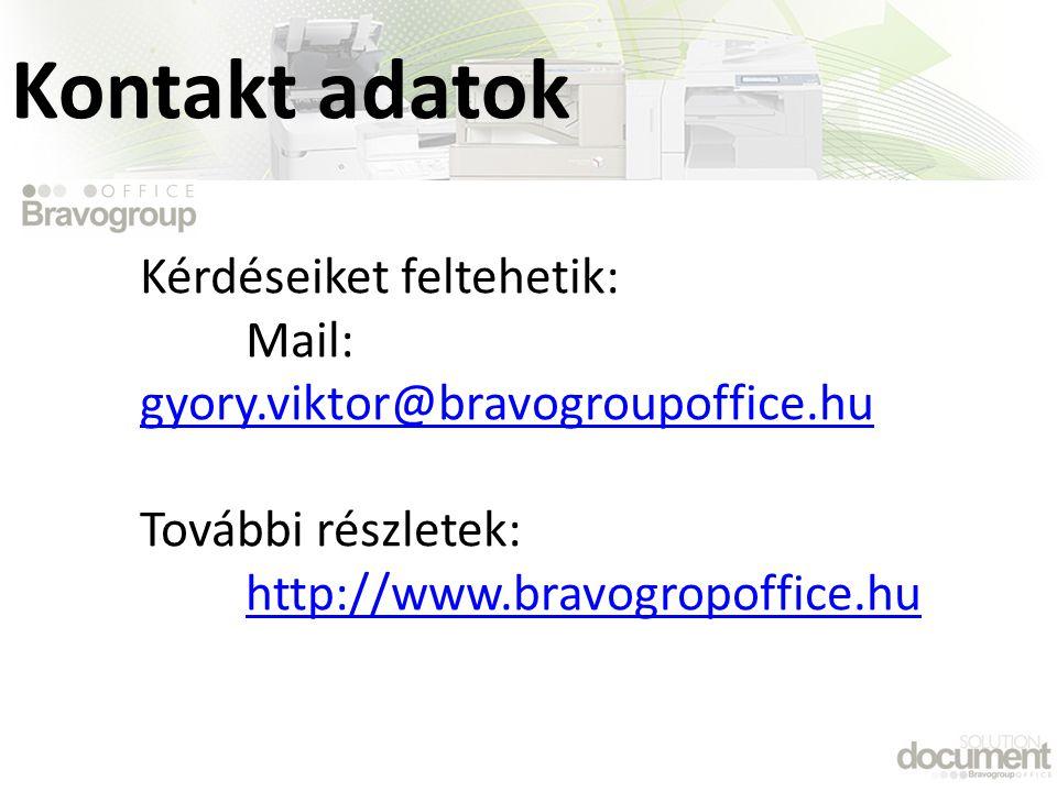 Kérdéseiket feltehetik: Mail: gyory.viktor@bravogroupoffice.hu gyory.viktor@bravogroupoffice.hu További részletek: http://www.bravogropoffice.hu Kontakt adatok