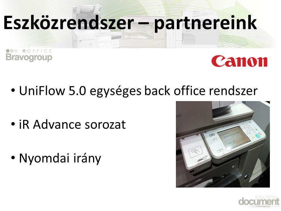 • UniFlow 5.0 egységes back office rendszer • iR Advance sorozat • Nyomdai irány Eszközrendszer – partnereink