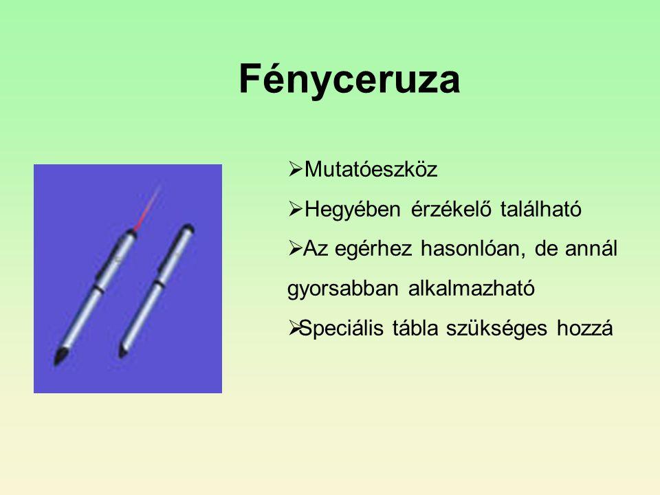 Fényceruza  Mutatóeszköz  Hegyében érzékelő található  Az egérhez hasonlóan, de annál gyorsabban alkalmazható  Speciális tábla szükséges hozzá