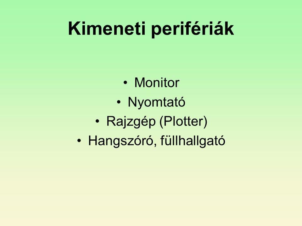Kimeneti perifériák •Monitor •Nyomtató •Rajzgép (Plotter) •Hangszóró, füllhallgató