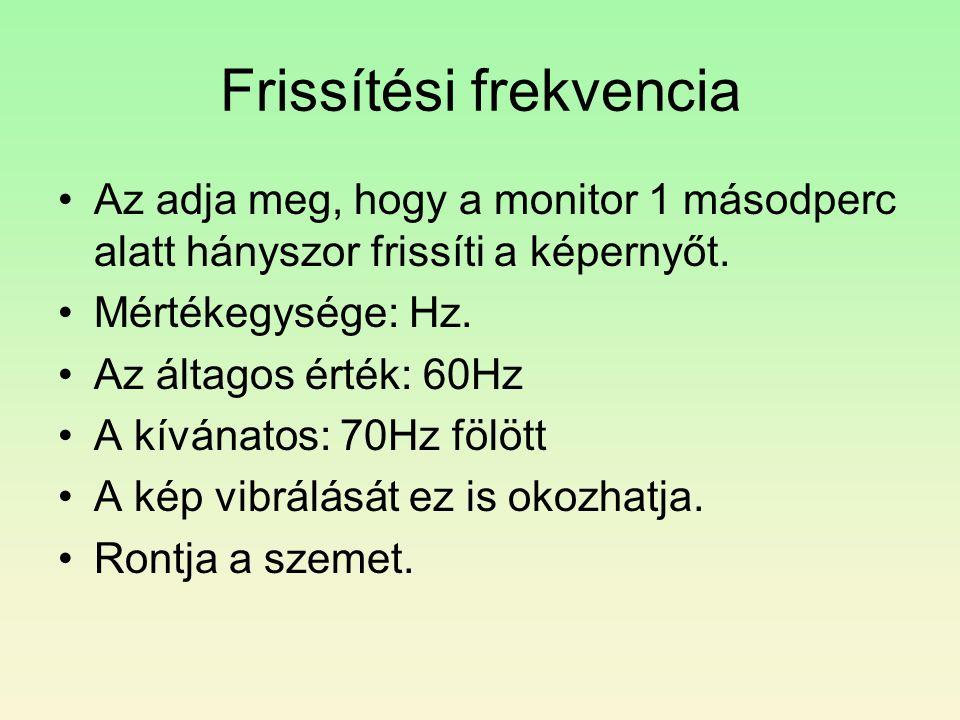 Frissítési frekvencia •Az adja meg, hogy a monitor 1 másodperc alatt hányszor frissíti a képernyőt.