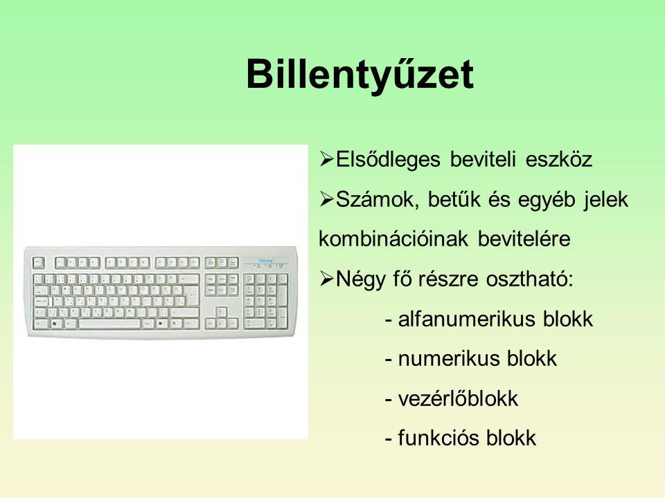 Elsődleges beviteli eszköz  Számok, betűk és egyéb jelek kombinációinak bevitelére  Négy fő részre osztható: - alfanumerikus blokk - numerikus blokk - vezérlőblokk - funkciós blokk Billentyűzet
