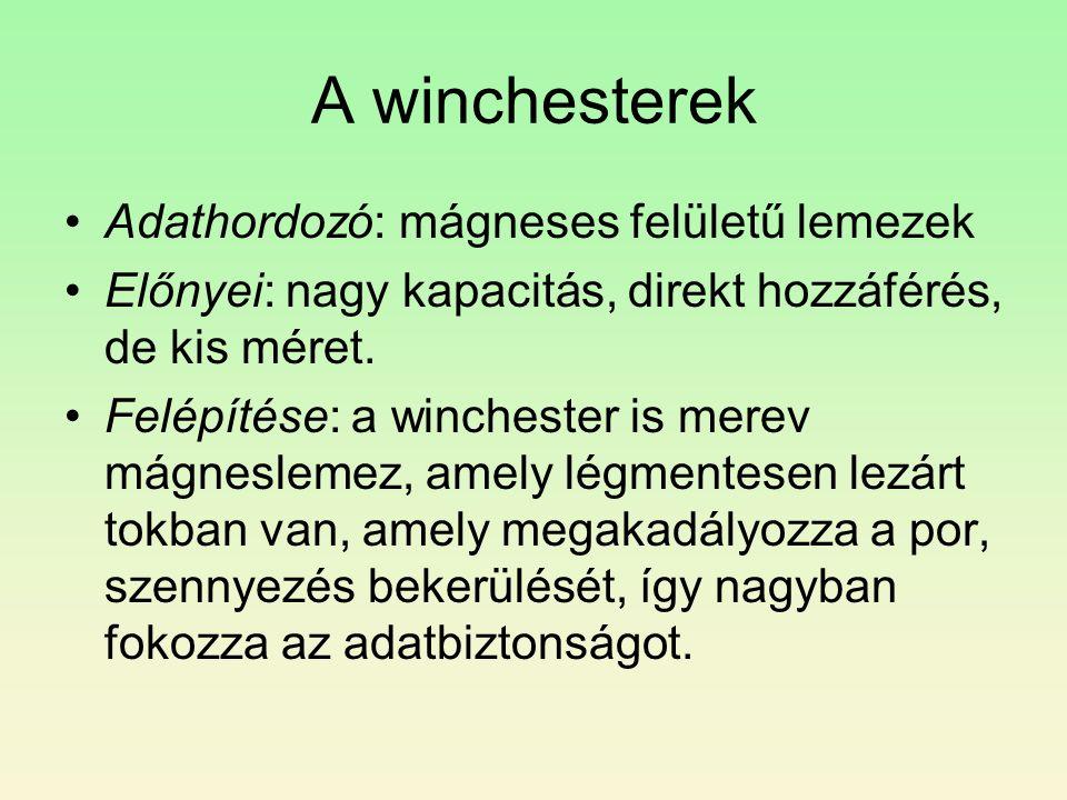 A winchesterek •Adathordozó: mágneses felületű lemezek •Előnyei: nagy kapacitás, direkt hozzáférés, de kis méret. •Felépítése: a winchester is merev m
