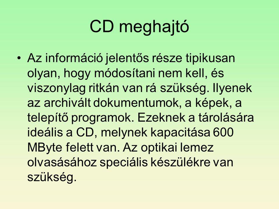 CD meghajtó •Az információ jelentős része tipikusan olyan, hogy módosítani nem kell, és viszonylag ritkán van rá szükség. Ilyenek az archivált dokumen