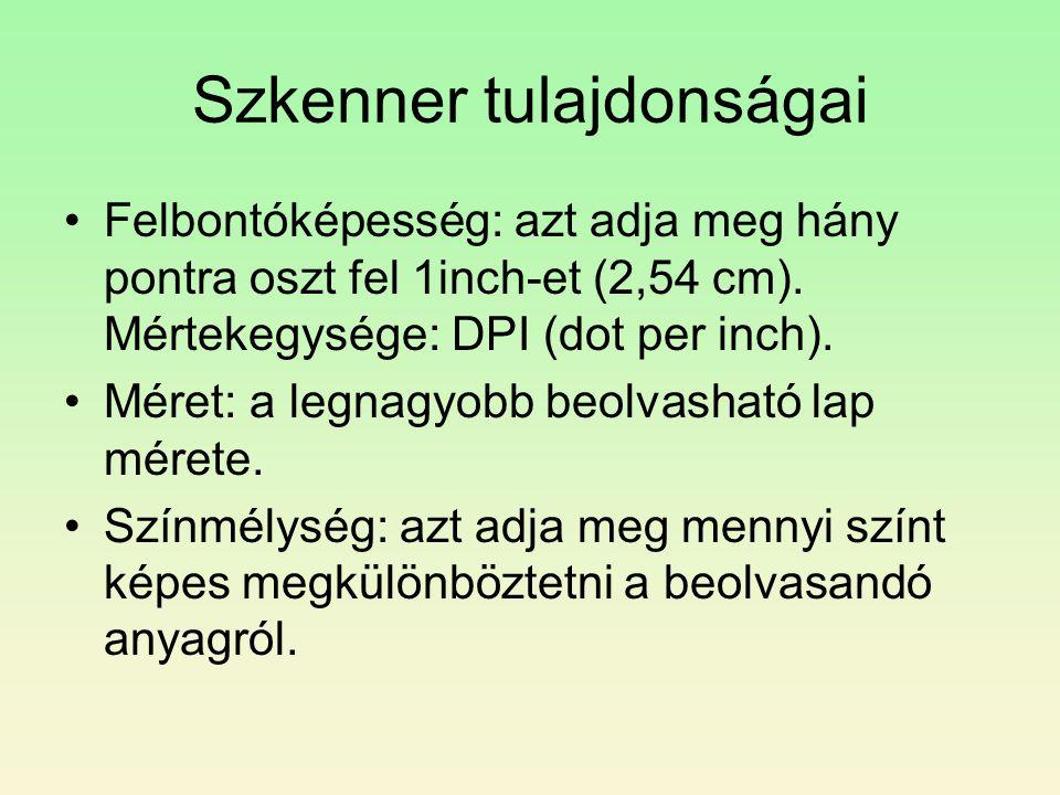 Szkenner tulajdonságai •Felbontóképesség: azt adja meg hány pontra oszt fel 1inch-et (2,54 cm). Mértekegysége: DPI (dot per inch). •Méret: a legnagyob