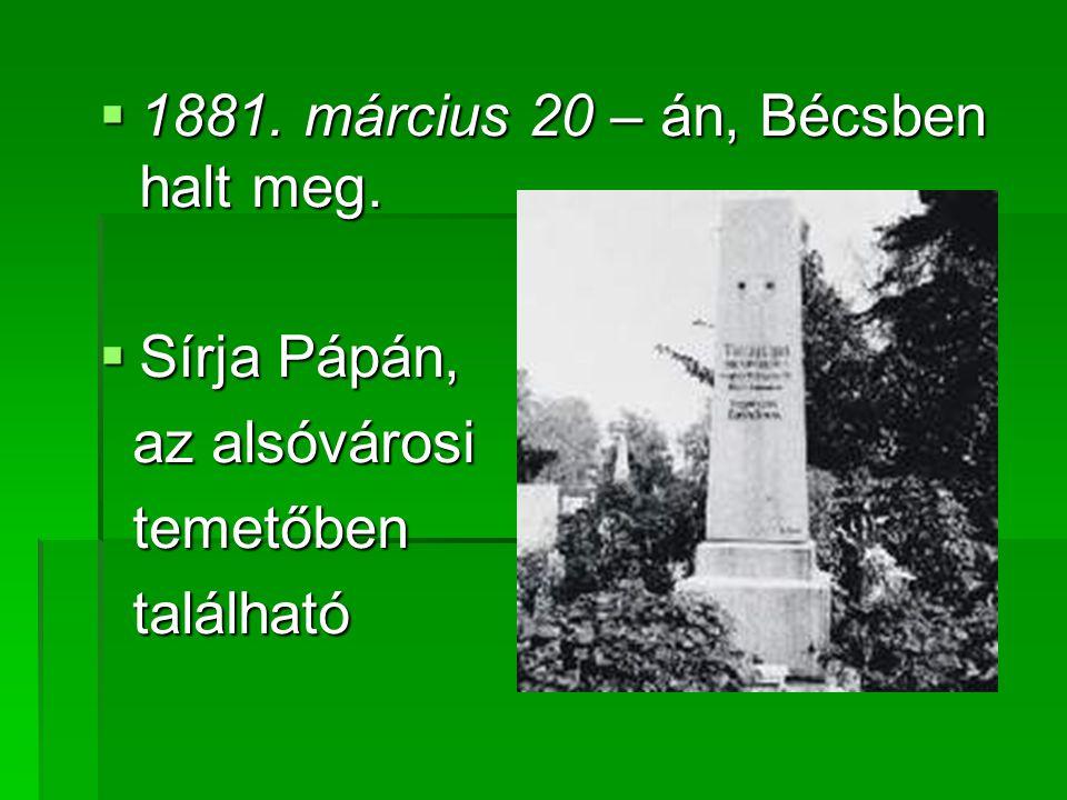  1881. március 20 – án, Bécsben halt meg.  Sírja Pápán, az alsóvárosi az alsóvárosi temetőben temetőben található található