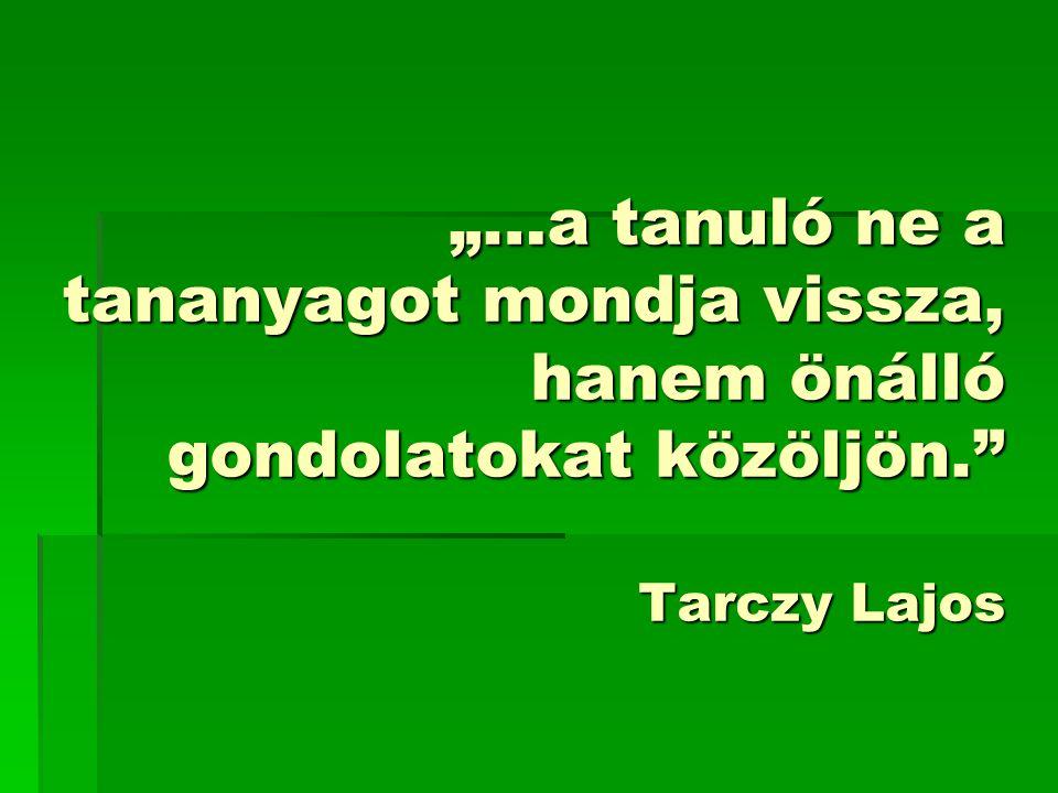 """""""…a tanuló ne a tananyagot mondja vissza, hanem önálló gondolatokat közöljön."""" Tarczy Lajos"""