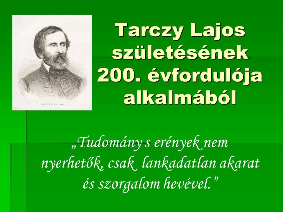 """Tarczy Lajos születésének 200. évfordulója alkalmából """"Tudomány s erények nem nyerhetők, csak lankadatlan akarat és szorgalom hevével."""""""