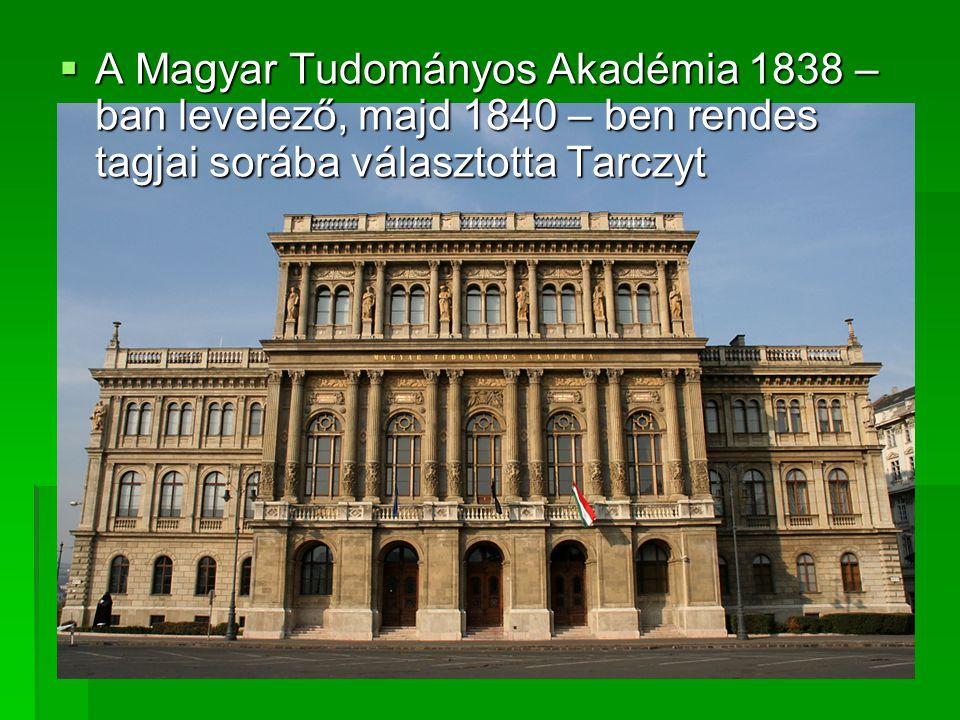  A Magyar Tudományos Akadémia 1838 – ban levelező, majd 1840 – ben rendes tagjai sorába választotta Tarczyt