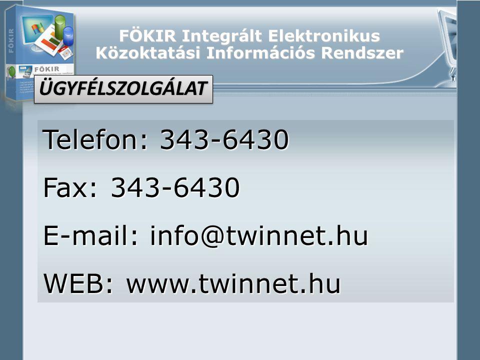 FÖKIR Integrált Elektronikus Közoktatási Információs Rendszer Telefon: 343-6430 Fax: 343-6430 E-mail: info@twinnet.hu WEB: www.twinnet.hu ÜGYFÉLSZOLGÁ