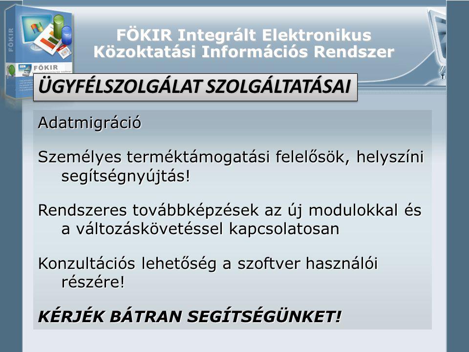 FÖKIR Integrált Elektronikus Közoktatási Információs Rendszer Adatmigráció Személyes terméktámogatási felelősök, helyszíni segítségnyújtás! Rendszeres