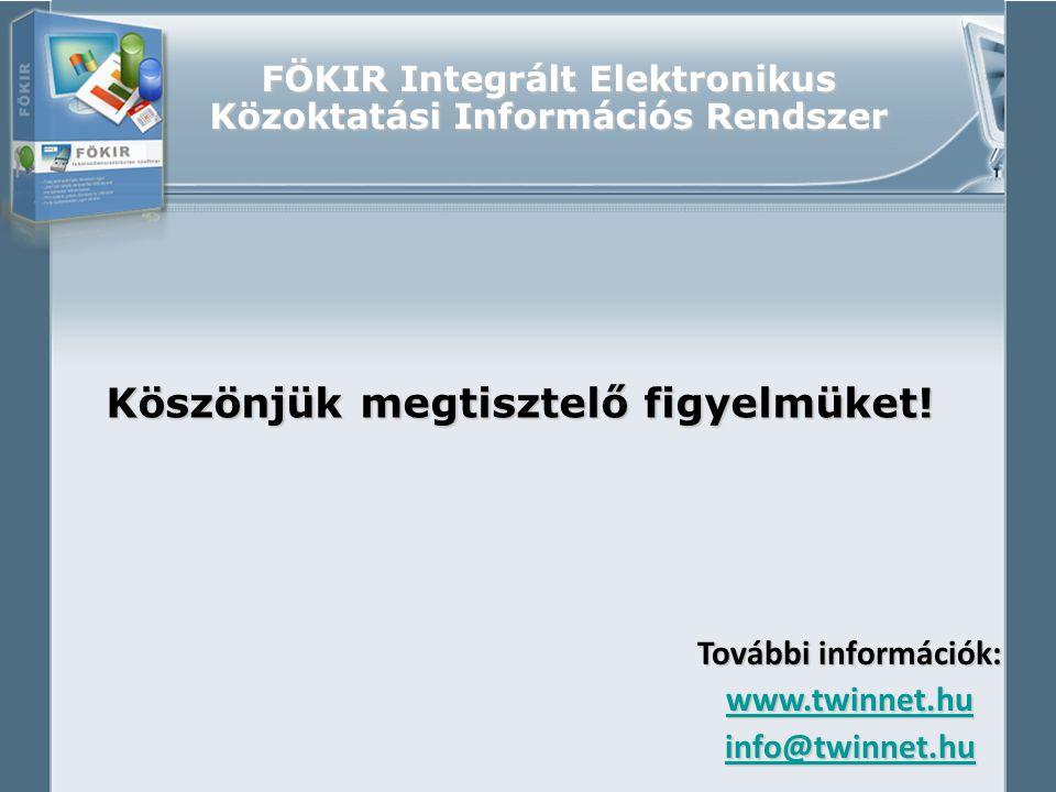 FÖKIR Integrált Elektronikus Közoktatási Információs Rendszer Köszönjük megtisztelő figyelmüket! További információk: www.twinnet.hu info@twinnet.hu