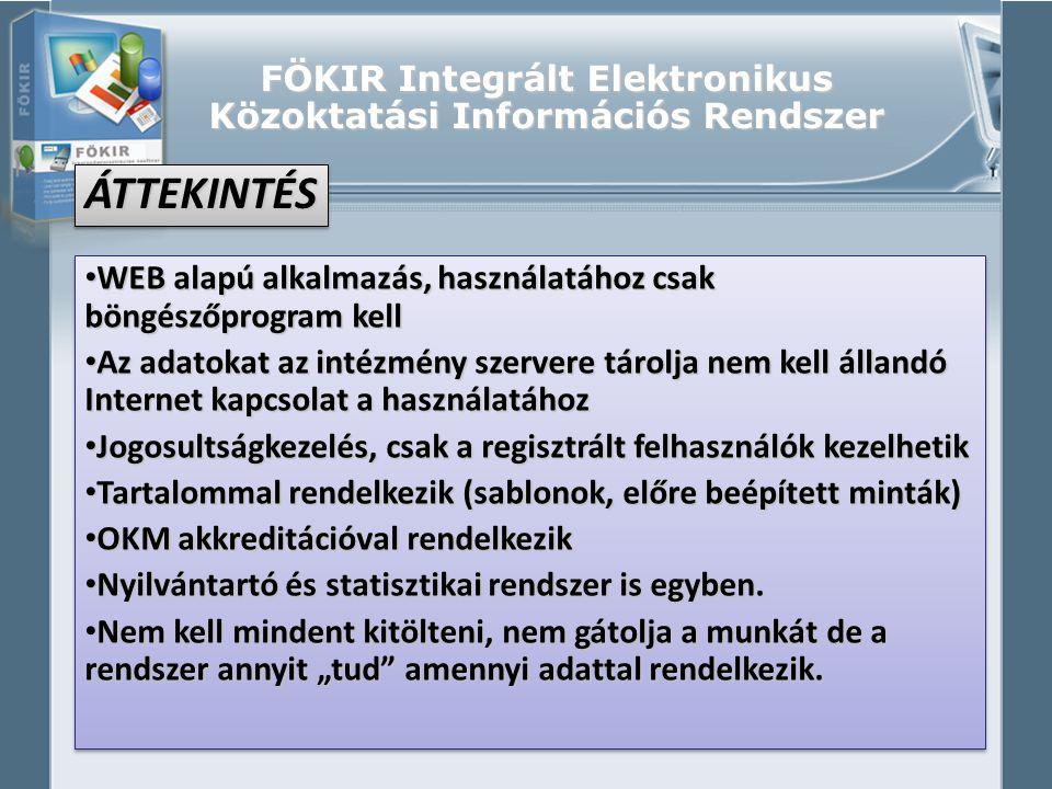 FÖKIR Integrált Elektronikus Közoktatási Információs Rendszer • WEB alapú alkalmazás, használatához csak böngészőprogram kell • Az adatokat az intézmé