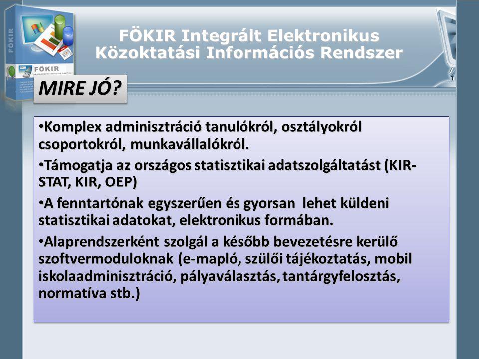FÖKIR Integrált Elektronikus Közoktatási Információs Rendszer • Komplex adminisztráció tanulókról, osztályokról csoportokról, munkavállalókról. • Támo