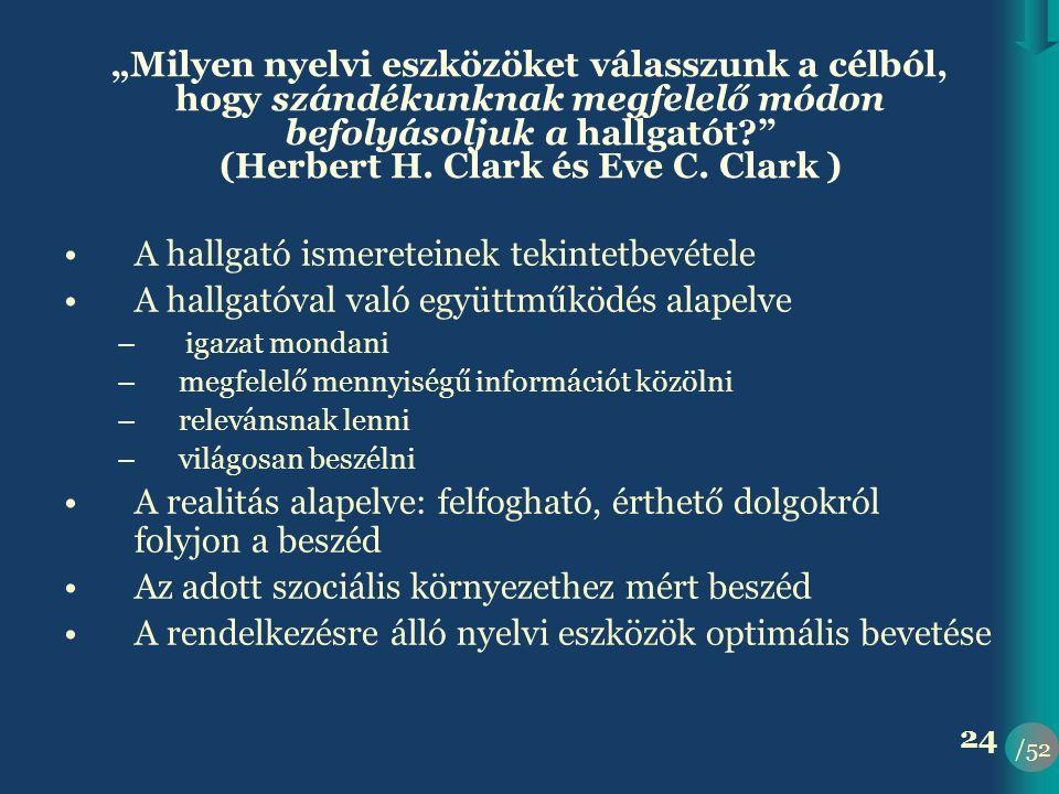 """/52 24 """"Milyen nyelvi eszközöket válasszunk a célból, hogy szándékunknak megfelelő módon befolyásoljuk a hallgatót? (Herbert H."""