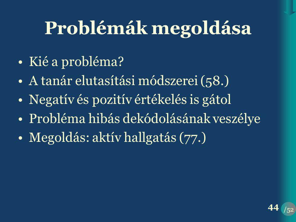 /52 44 Problémák megoldása •Kié a probléma.