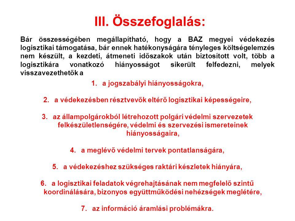 III. Összefoglalás: Bár összességében megállapítható, hogy a BAZ megyei védekezés logisztikai támogatása, bár ennek hatékonyságára tényleges költségel