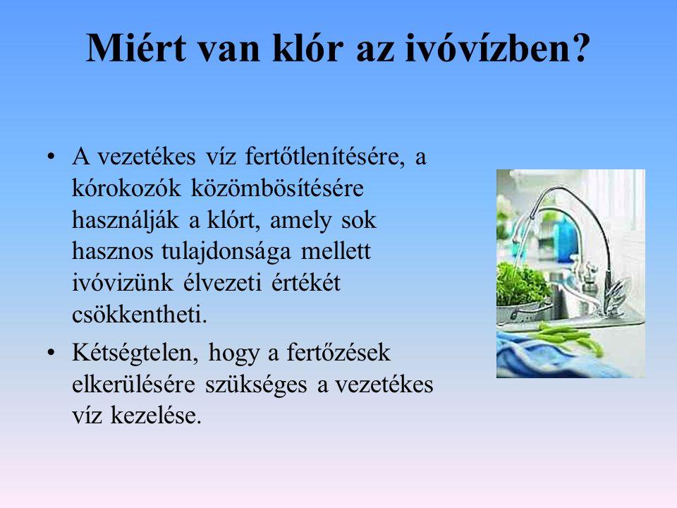 A víz klórozásáról •A víz klórozása gyakorlatilag a világ minden országában alkalmazott gyakorlat.