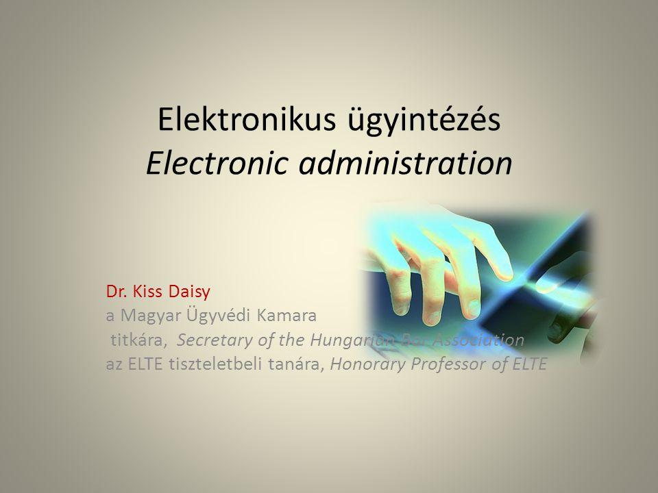 Elektronikus ügyintézés Electronic administration Dr. Kiss Daisy a Magyar Ügyvédi Kamara titkára, Secretary of the Hungarian Bar Association az ELTE t