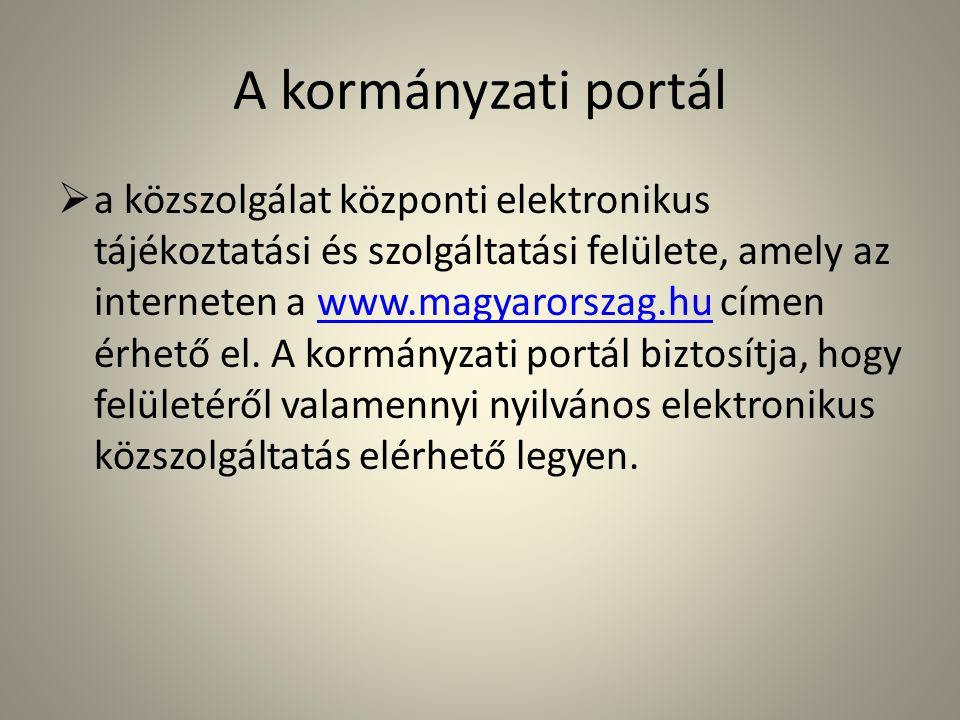 A kormányzati portál  a közszolgálat központi elektronikus tájékoztatási és szolgáltatási felülete, amely az interneten a www.magyarorszag.hu címen é