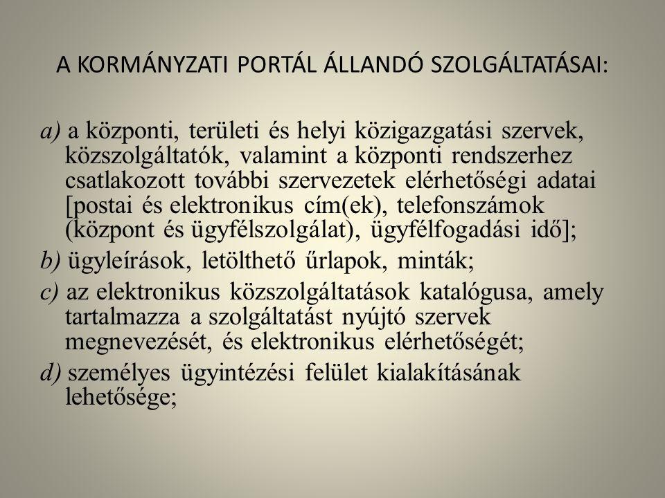 A KORMÁNYZATI PORTÁL ÁLLANDÓ SZOLGÁLTATÁSAI: a) a központi, területi és helyi közigazgatási szervek, közszolgáltatók, valamint a központi rendszerhez