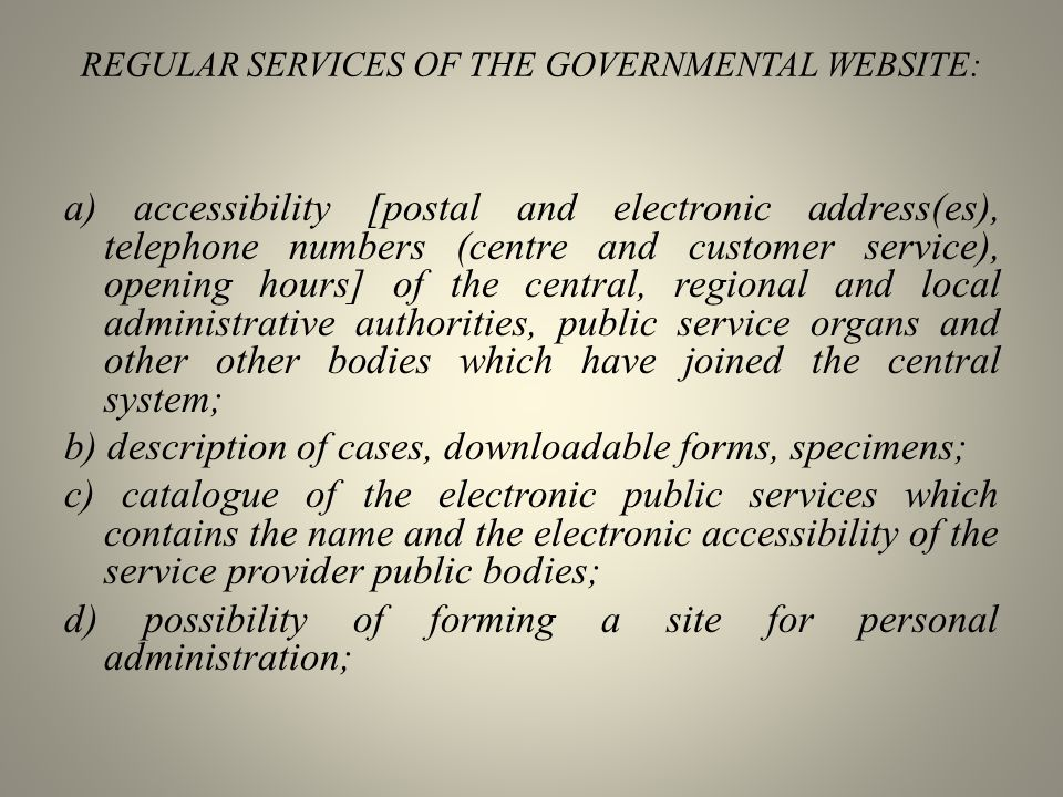 REGULAR SERVICES OF THE GOVERNMENTAL WEBSITE: a) accessibility [postal and electronic address(es), telephone numbers (centre and customer service), op