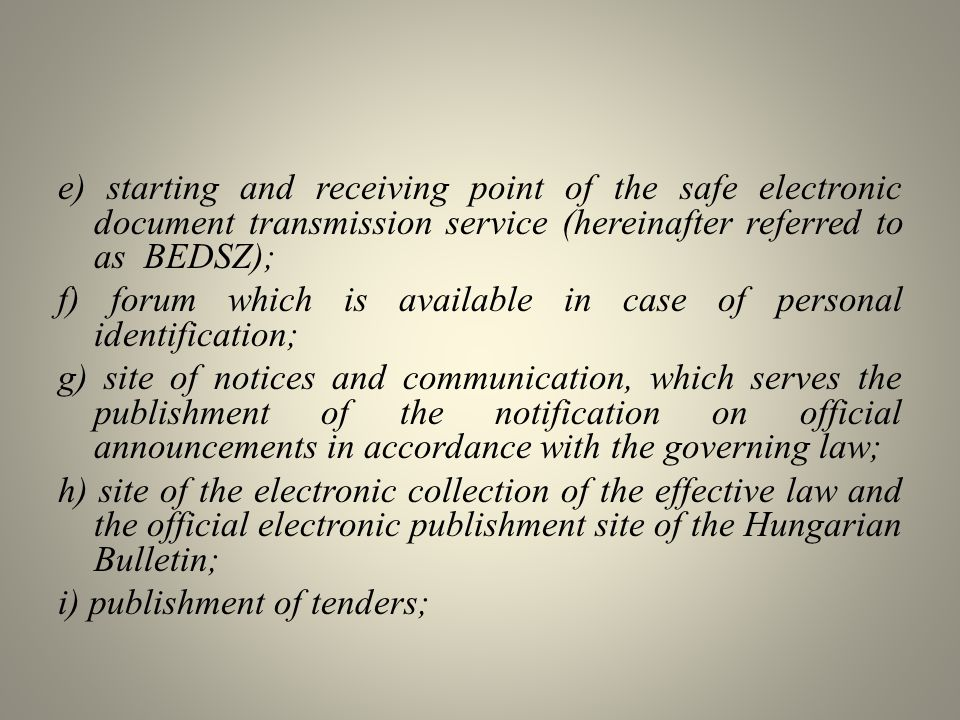 e) starting and receiving point of the safe electronic document transmission service (hereinafter referred to as BEDSZ); f) forum which is available i