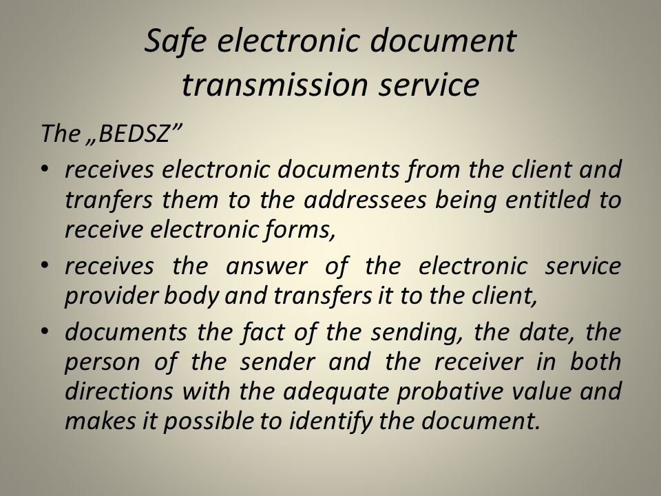 "Safe electronic document transmission service The ""BEDSZ"" • receives electronic documents from the client and tranfers them to the addressees being en"