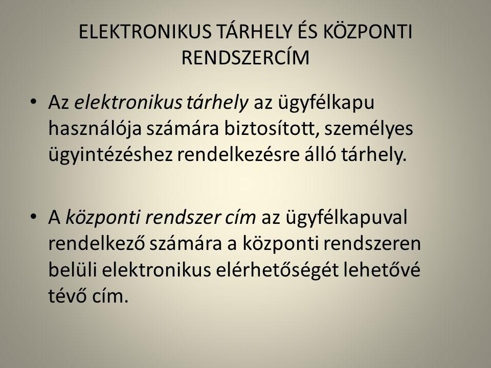 ELEKTRONIKUS TÁRHELY ÉS KÖZPONTI RENDSZERCÍM • Az elektronikus tárhely az ügyfélkapu használója számára biztosított, személyes ügyintézéshez rendelkez