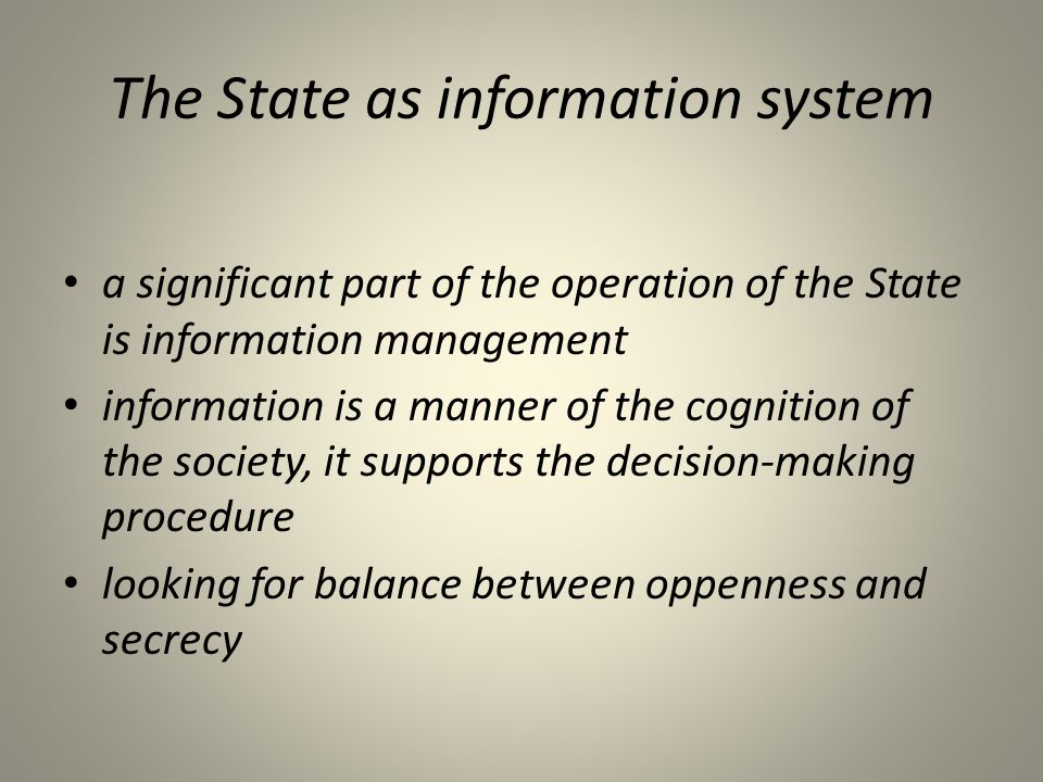 The State as information system • a significant part of the operation of the State is information management • information is a manner of the cognitio