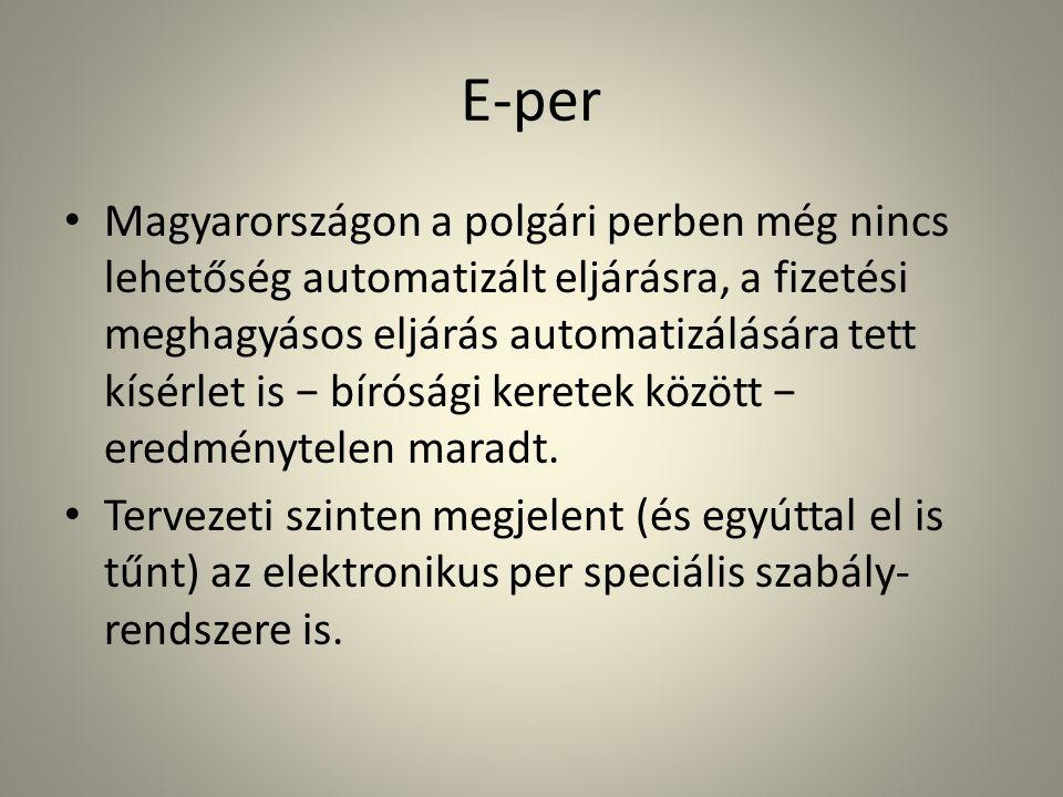 E-per • Magyarországon a polgári perben még nincs lehetőség automatizált eljárásra, a fizetési meghagyásos eljárás automatizálására tett kísérlet is − bírósági keretek között − eredménytelen maradt.