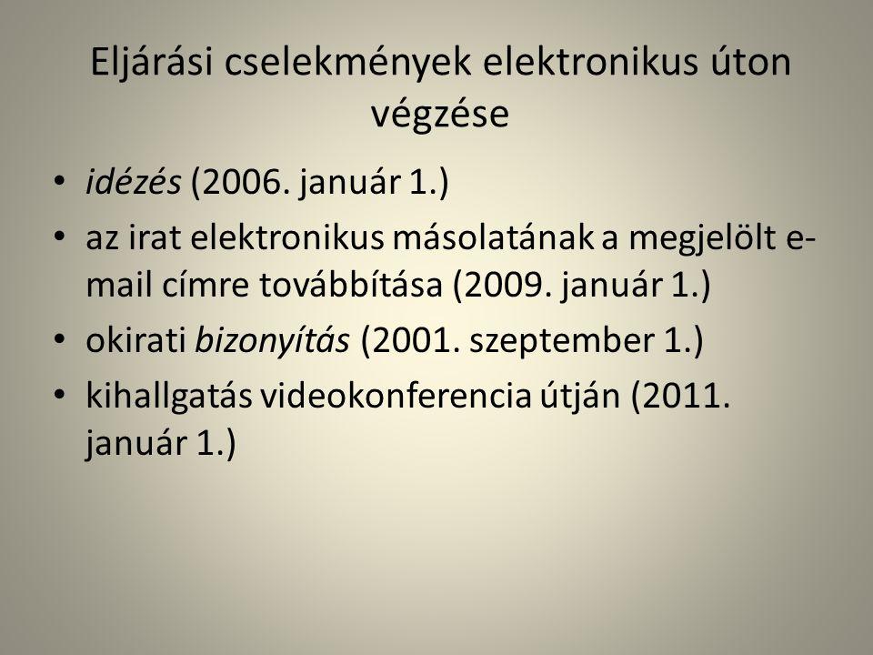 Eljárási cselekmények elektronikus úton végzése • idézés (2006. január 1.) • az irat elektronikus másolatának a megjelölt e- mail címre továbbítása (2
