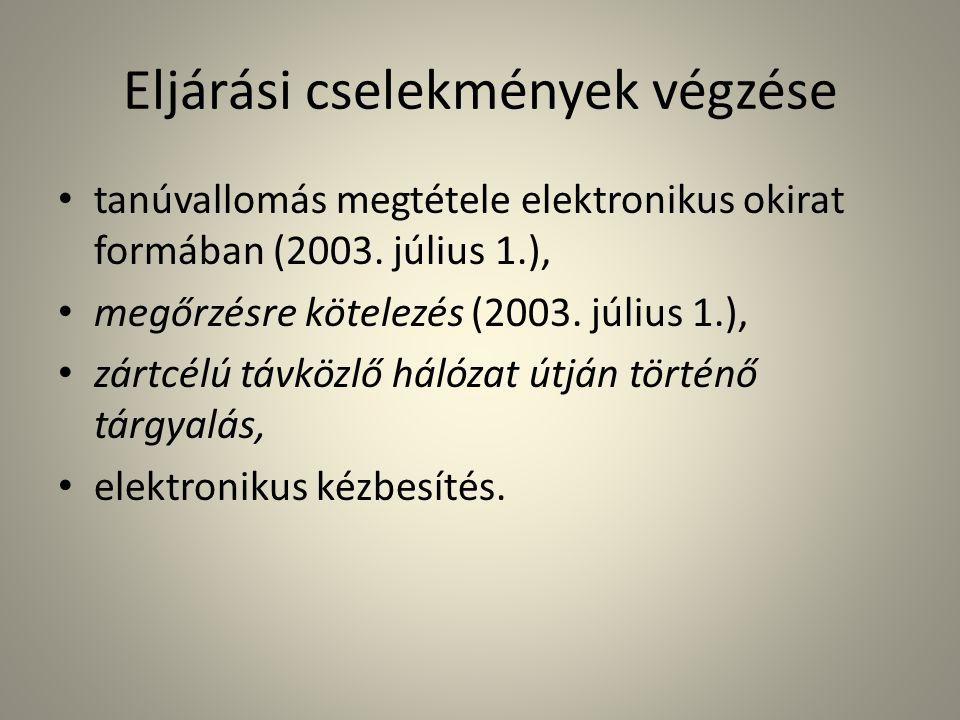 Eljárási cselekmények végzése • tanúvallomás megtétele elektronikus okirat formában (2003. július 1.), • megőrzésre kötelezés (2003. július 1.), • zár