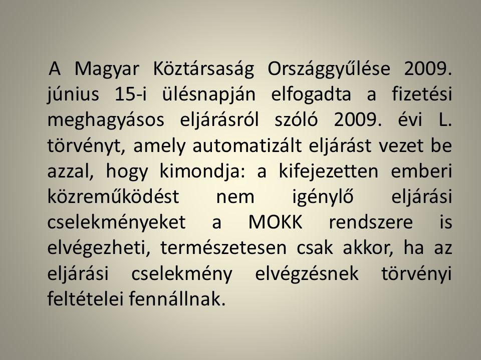 A Magyar Köztársaság Országgyűlése 2009. június 15 ‑ i ülésnapján elfogadta a fizetési meghagyásos eljárásról szóló 2009. évi L. törvényt, amely autom