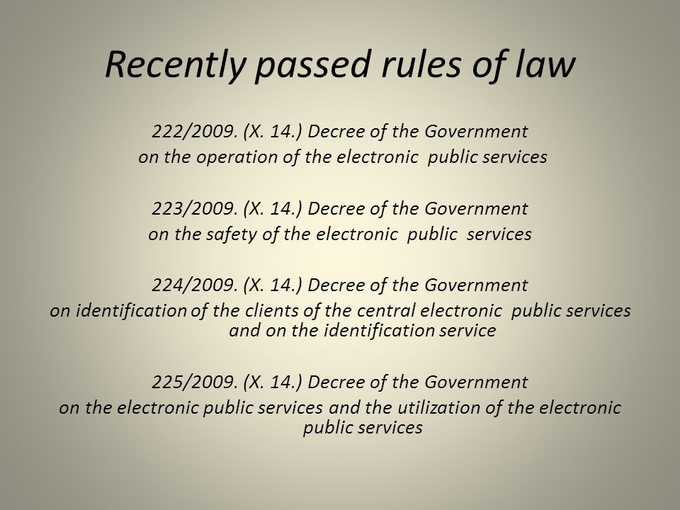 Recently passed rules of law 222/2009. (X. 14.) Decree of the Government on the operation of the electronic public services 223/2009. (X. 14.) Decree