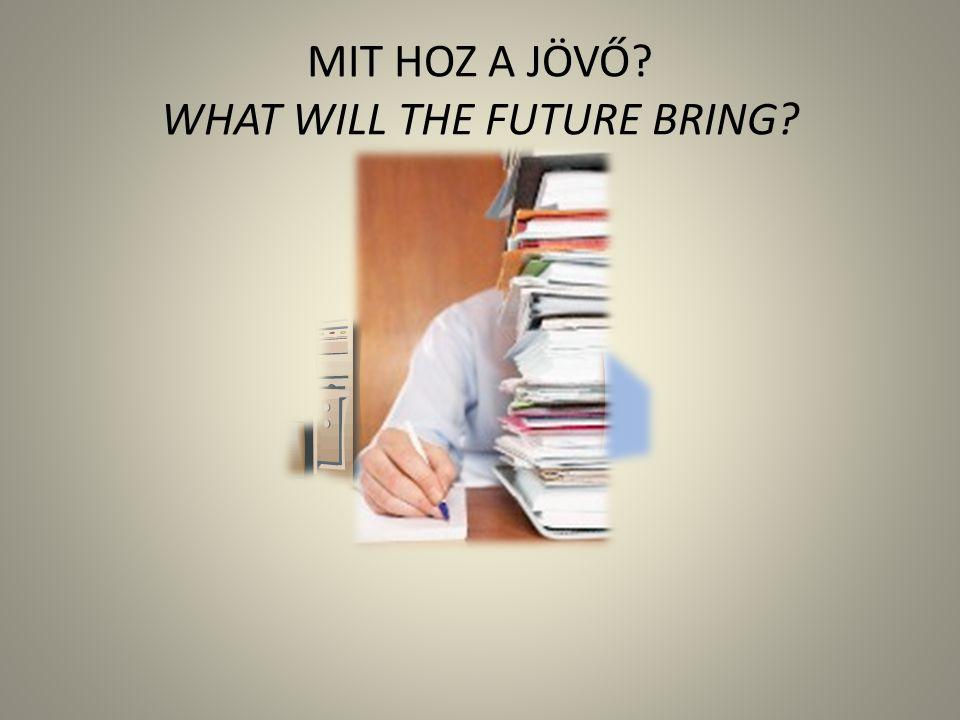 MIT HOZ A JÖVŐ? WHAT WILL THE FUTURE BRING?