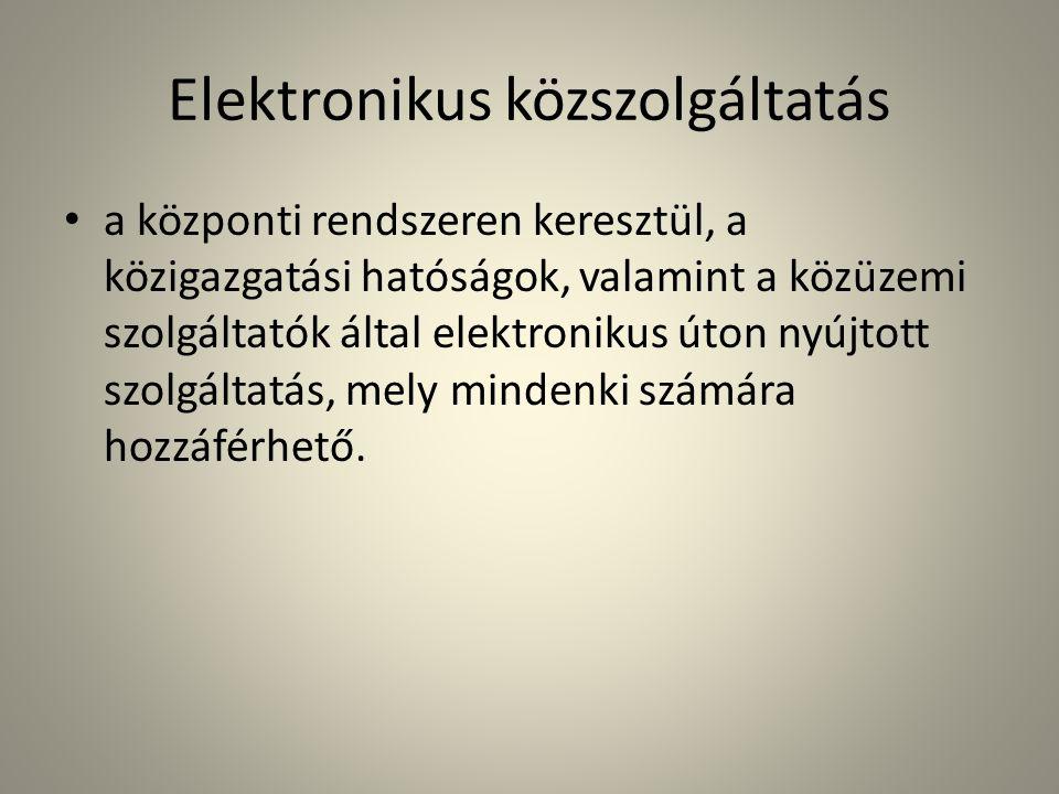 Elektronikus közszolgáltatás • a központi rendszeren keresztül, a közigazgatási hatóságok, valamint a közüzemi szolgáltatók által elektronikus úton ny