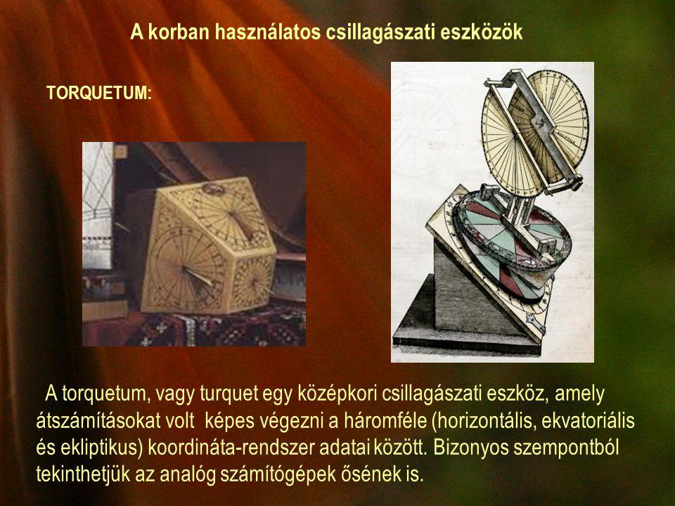 A torquetum, vagy turquet egy középkori csillagászati eszköz, amely átszámításokat volt képes végezni a háromféle (horizontális, ekvatoriális és ekliptikus) koordináta-rendszer adatai között.