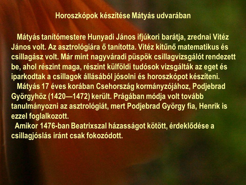 Horoszkópok készítése Mátyás udvarában Mátyás tanítómestere Hunyadi János ifjúkori barátja, zrednai Vitéz János volt.