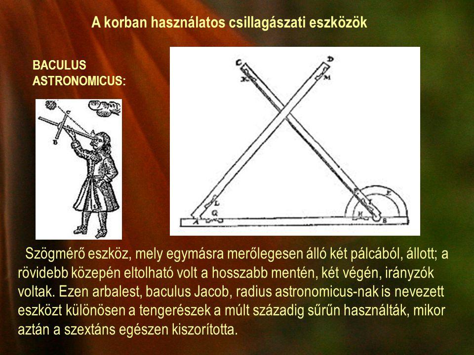 Szögmérő eszköz, mely egymásra merőlegesen álló két pálcából, állott; a rövidebb közepén eltolható volt a hosszabb mentén, két végén, irányzók voltak.