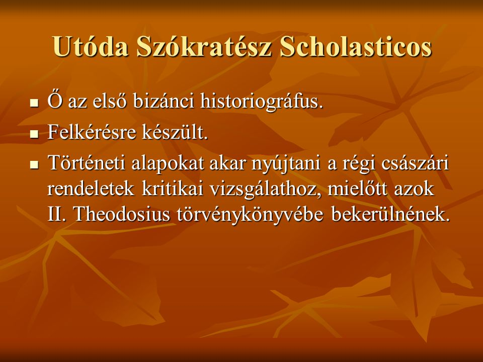 Utóda Szókratész Scholasticos  Ő az első bizánci historiográfus.
