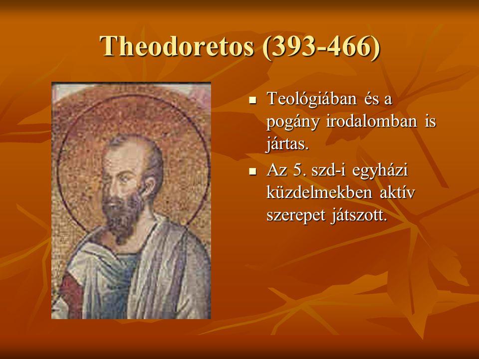 Theodoretos (393-466)  Teológiában és a pogány irodalomban is jártas.