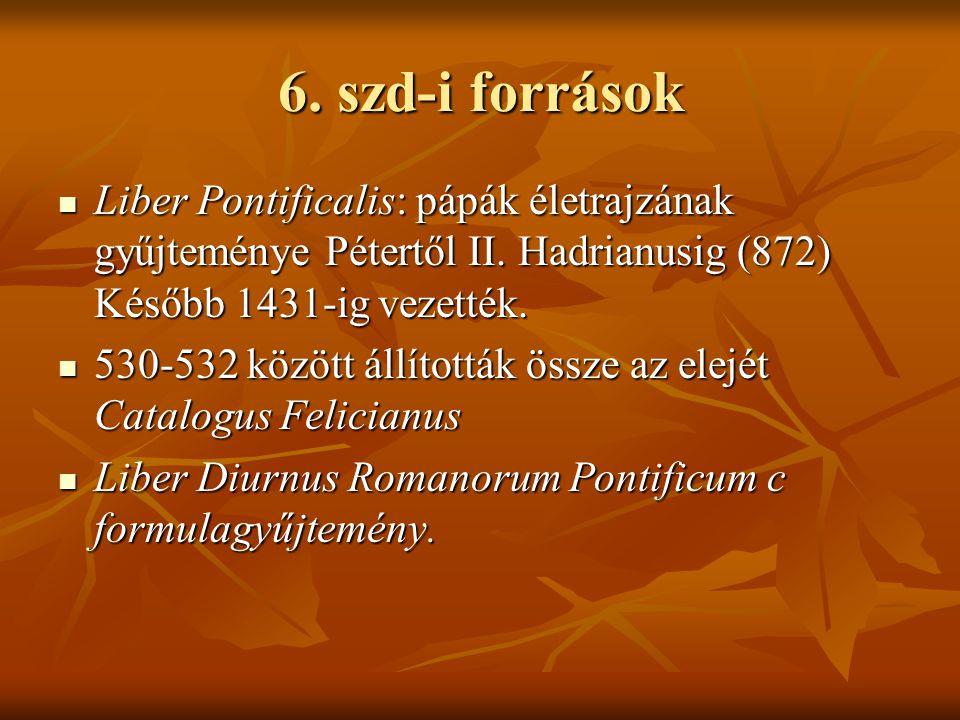 6.szd-i források  Liber Pontificalis: pápák életrajzának gyűjteménye Pétertől II.