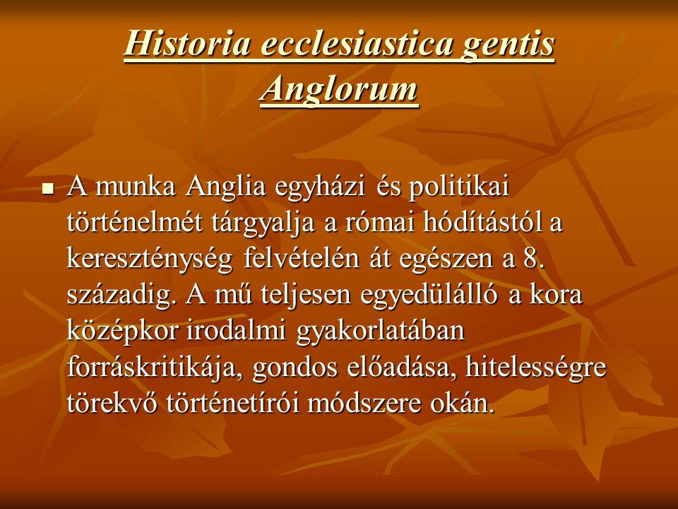 Historia ecclesiastica gentis Anglorum Historia ecclesiastica gentis Anglorum  A munka Anglia egyházi és politikai történelmét tárgyalja a római hódítástól a kereszténység felvételén át egészen a 8.