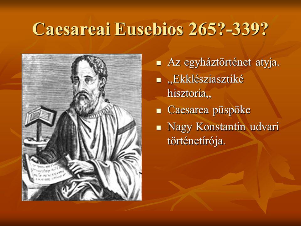 Caesareai Eusebios 265?-339. Az egyháztörténet atyja.